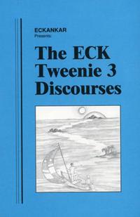 The ECK Tweenie 3 Discourses