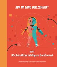 Ava im Land der Zukunft oder Wie künstliche Intelligenz funktioniert