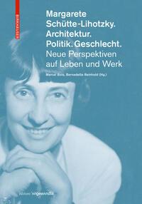 Margarete Schütte-Lihotzky - Architektur. Politik. Geschlecht.
