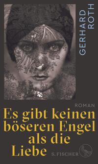 Cover: Gerhard Roth Es gibt keinen böseren Engel als die Liebe