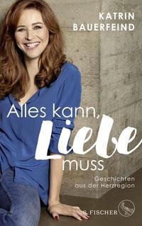 Cover: Katrin Bauerfeind Alles kann, Liebe muss