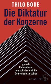 Cover: Thilo Bode Die Diktatur der Konzerne