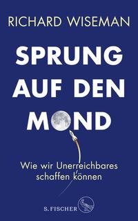 Cover: Richard Wiseman Sprung auf den Mond - wir wir Unerreichbares schaffen können
