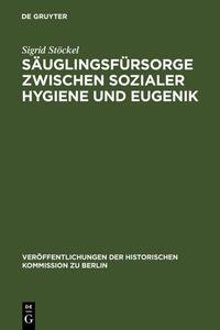 Säuglingsfürsorge zwischen sozialer Hygiene und Eugenik