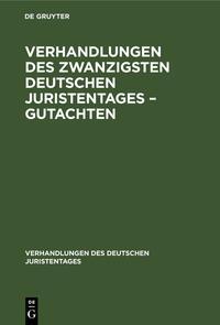 Verhandlungen des Zwanzigsten Deutschen Juristentages – Gutachten