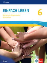 Einfach leben 6. Ausgabe Bayern Mittelschule