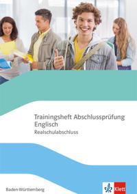 Trainingsheft Abschlussprüfung Englisch. Realschule Baden-Württemberg