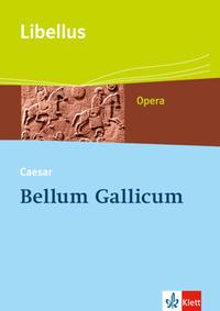 Bellum Gallicum. Caesar - Feldherr, Politiker, Vordenker