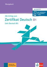 Mit Erfolg zum Zertifikat Deutsch B1 (telc Deutsch B1)
