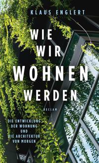 Cover: Klaus Englert Wie wir wohnen werden. Die Entwicklung der Wohnung und die Architektur von morgen.