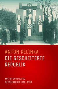 Cover: Anton Pelinka Die gescheiterte Republik - Kultur und Politik in Österreich 1918-1938