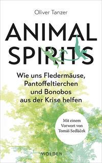 Cover: Tanzer Oliver: Animal Spirits - wie uns Fledermäuse, Pantoffeltierchen und Bonobos aus der Krise helfen