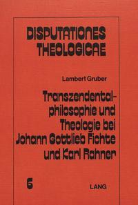 Transzendentalphilosophie und Theologie bei Johann Gottleib Fichte und Karl Rahner