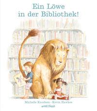 Cover: Michelle Knudsen und Kevin Hawkes Ein Löwe in der Bibliothek