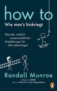 Cover: Munroe, Randall How to - wie man's hinkriegt - Absurde, wirklich wissenschaftliche Empfehlungen für alle Lebenslagen