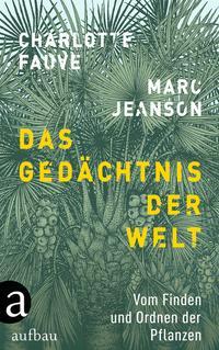 Cover: Marc Jeanson & Charlotte Fauve Das Gedächtnis der Welt - Vom Finden und Ordnen der Pflanzen