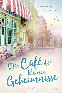 Cover: Fouchet, Lorraine Das Café der kleinen Geheimnisse