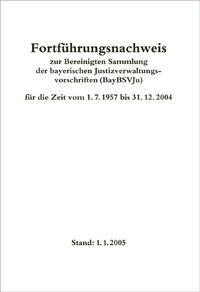 Fortführungsnachweis zur Bereinigten Sammlung der bayerischen Justizverwaltungsvorschriften (BayBSVJu) für die Zeit vom 1.7.1957 bis 31.12. 2004