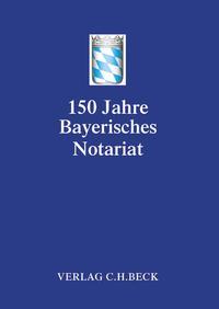 Festschrift 150 Jahre Bayerisches Notariat