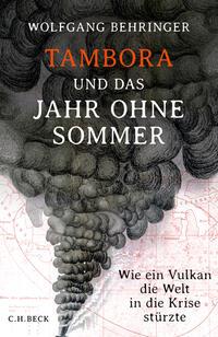 Cover: Wolfgang Behringer Tambora und das Jahr ohne Sommer - wie ein Vulkan die Welt in die Krise stürzte
