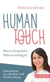 Cover: Rebecca Böhme Human Touch - warum körperliche Nähe so wichtig ist : Erkenntnisse aus Medizin und Hirnforschung