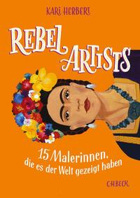 Cover: Kari Herbert Rebel Artists – 15 Malerinnen, die es der Welt gezeigt haben