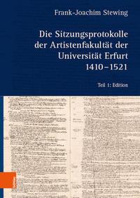 Die Sitzungsprotokolle der Artistenfakultät der Universität Erfurt 1410-1521