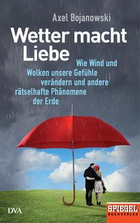Cover: Axel Bojanowski Wetter macht Liebe