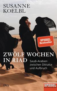 Cover: Susanne Koelbl Zwölf Wochen in Riad