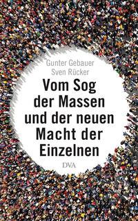 Cover: Gunter Gebauer und Sven Rücker Vom Sog der Massen und der neuen Macht der Einzelnen