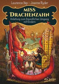 Cover: Laurence Yep und Joanne Ryder Miss Drachenzahn - Anleitung zum freundlichen Umgang mit Kindern