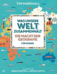 Cover: Tim Marshall Was unsere Welt zusammenhält – Die Macht der Geografie für Kinder