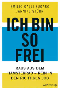 Cover: Emilio Galli Zugaro Ich bin so frei - raus aus dem Hamsterrad - rein in den richtigen Job