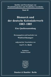 Bismarck und der deutsche Kolonialerwerb 1883–1885.