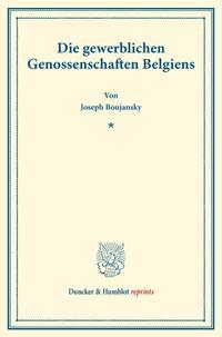 Die gewerblichen Genossenschaften Belgiens.