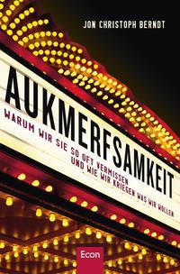 Cover: Jon Chr. Berndt Aukmerfsamkeit :  warum wir sie so oft vermissen und wie wir kriegen was wir wollen