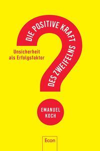Cover: Emanuel Koch Die positive Kraft des Zweifelns