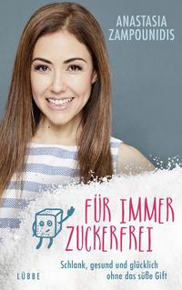 Cover: Anastasia Zampounidis Für immer zuckerfrei