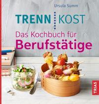 Cover: Ursula Summ Trennkost. Das Kochbuch für Berufstätige. So klappt Abnehmen auch im Job. 122 kunterbunte Rezepte: Egal ob Fingerfood, Salate oder Eintöpfe - alle Gerichte sind ideal zum Mitnehmen.