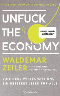 Cover: Waldemar Zeiler mit Katharina Höftmann Ciobotaru Unfuck the Economy - eine neue Wirtschaft und ein neues Leben für alle