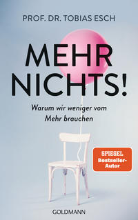 Cover: Prof. Dr. Tobias Esch Mehr nichts! - warum wir weniger vom Mehr brauchen