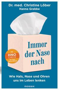 Cover: Christine Löber mit Hanna Grabbe Immer der Nase nach - wie Hals, Nase und Ohren uns im Leben lenken