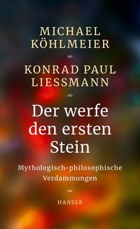 Cover: Konrad Paul Liessmann und Michael Köhlmeier Der werfe den ersten Stein - mythologisch-philosophische Verdammungen