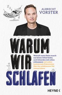 Cover: Albrecht Vorster Warum wir schlafen: weshalb unsere Beine manchmal keinen Schlaf finden, auch Schnecken sich schlau schlummern und andere faszinierende Erkenntnisse über den unbekannten Teil unseres Lebens
