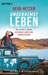 Cover: Heidi Hetzer Ungebremst leben - wie ich mit 77 Jahren die Freiheit suchte und einfach losfuhr