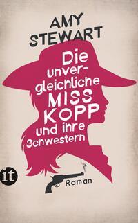 Cover: Amy Stewart  Die unvergleichliche Miss Kopp und ihre Schwestern