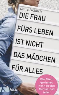 Cover: Laura Fröhlich Die Frau fürs Leben ist nicht das Mädchen für alles!