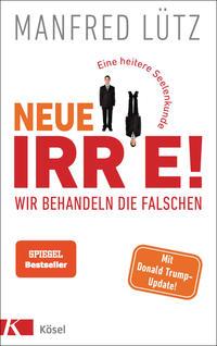 Cover: Manfred Lütz Neue Irre! - wir behandeln die Falschen, eine heitere Seelenkunde