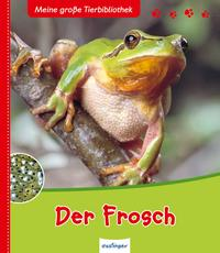 Meine große Tierbibliothek: Der Frosch