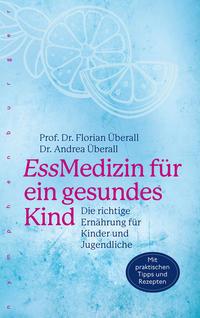 Cover: Prof. Dr. Florian Überall und Dr. Andrea Überall  EssMedizin für ein gesundes Kind : die richtige Ernährung für Kinder und Jugendliche